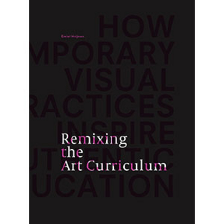 Remixing the Art Curriculum: How Contemporary Visual Practices Inspire Authentic Art Education. (Doctoral Dissertation)