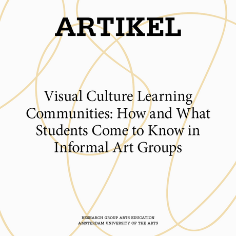 Visual Culture Learning Communities: How and What Students Come to Know in Informal Art Groups