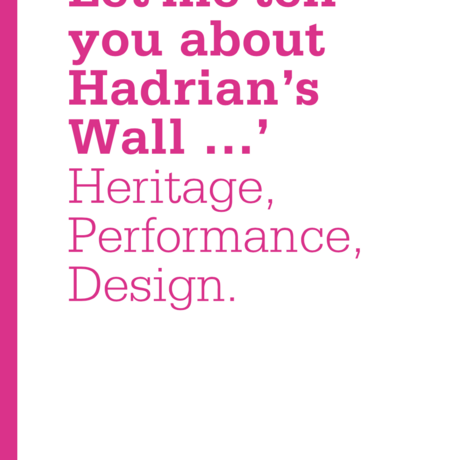 'Let me tell you about Hadrian's Wall ...' Heritage, Performance, Design