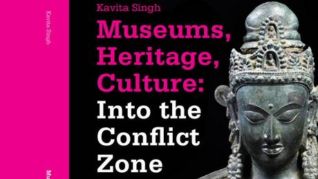 Museums, Heritage, Culture. Into the Conflict Zone by Kavita Singh
